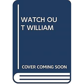 WATCH OUT WILLIAM by Scholastic