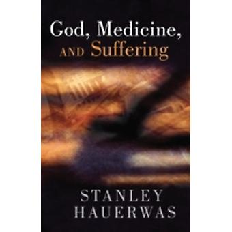 God Medicine and Suffering by Hauerwas & Stanley M.