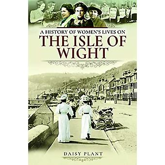 History of Womens Lives on the Isle of Wight by Daisy Plant