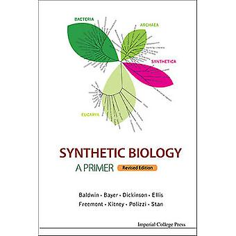 Synthetic Biology  A Primer  Revised Edition by Baldwin & Geoff