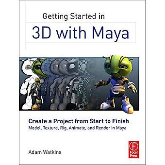 Getting Started in 3D with Maya: Create a Project from Start to Finish-Model, Texture, Rig, Animate, and Render in Maya