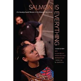 Salmon Is Everything: Community-Based Theatre in the Klamath Watershed (First Peoples: New Directions in Indigenous...