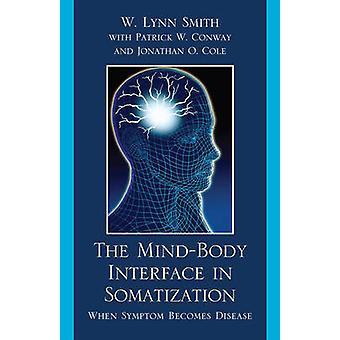 The MindBody Interface in Somatization by Lynn W. SmithPatrick W. Conway