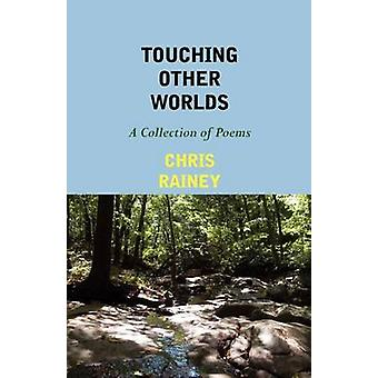 Touching Other Worlds A Collection of Poems by Rainey & Chris