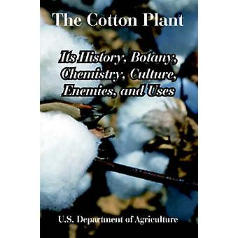 The Cotton Plant Its History Botany Chemistry Culture Enemies and Uses by U.S. Department of Agriculture