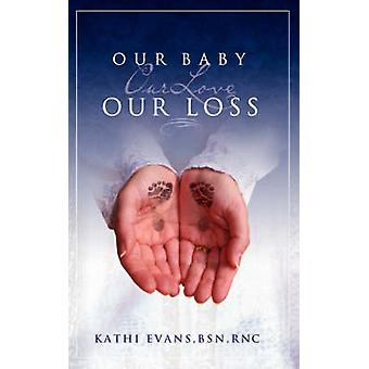 Our Baby Our Love Our Loss by Evans & Kathi