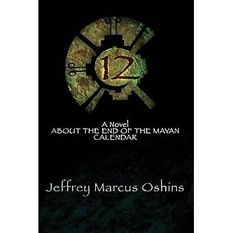 12 a Novel About the End of the Mayan Calendar by Oshins & Jeffrey Oshins