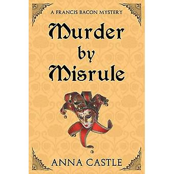 Murder by Misrule A Francis Bacon Mystery by Castle & Anna