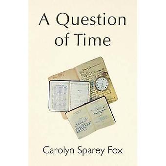 A Question of Time by Sparey Fox & Carolyn