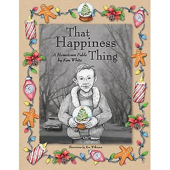 That Happiness Thing A Hometown Fable by White & Ken