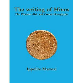 The writing of Minos  The Phaistos disk and Cretan hieroglyphs by MARMAI & IPPOLITO