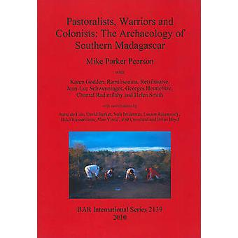 Pastoralists Warriors and Colonists The Archaeology of Southern Madagascar von Parker Pearson & Mike