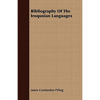 Bibliography Of The Iroquoian Languages by Pilling & James Constantine