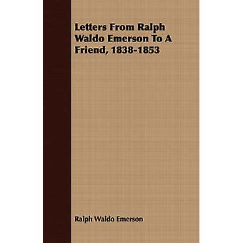 Letters From Ralph Waldo Emerson To A Friend 18381853 by Emerson & Ralph Waldo