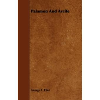 Palamon and Arcite by Eliot & George E.