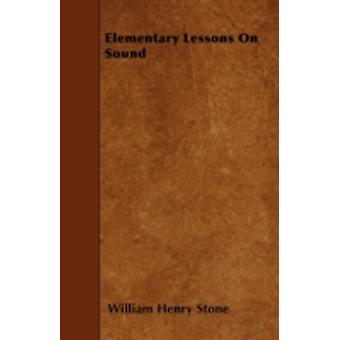 Elementary Lessons On Sound by Stone & William Henry