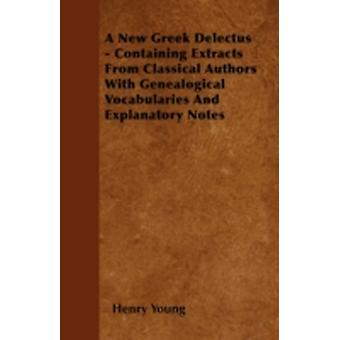 A New Greek Delectus  Containing Extracts From Classical Authors With Genealogical Vocabularies And Explanatory Notes by Young &  Henry