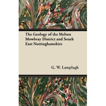 The Geology of the Melton Mowbray District and South East Nottinghamshire by Lamplugh & G. W.