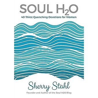 Soul H2O 40 Thirst Quenching Devotions for Women by Stahl & Sherry