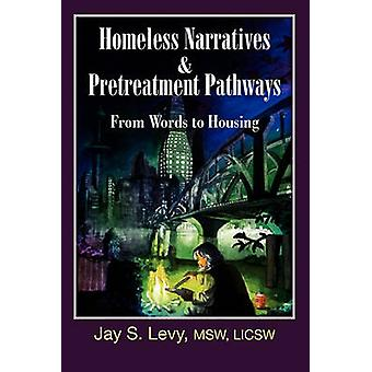 Homeless Narratives  Pretreatment Pathways From Words to Housing by Levy & Jay S.
