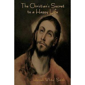 The Christians Secret to a Happy Life by Smith & Hannah Whitall