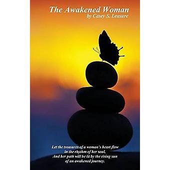 The Awakened Woman by Leasure & Casey S.