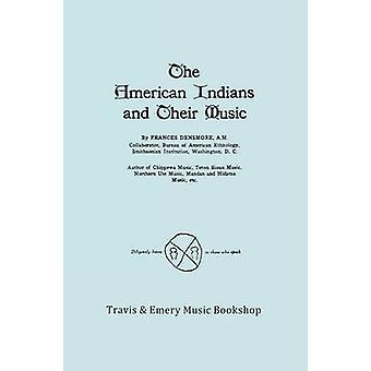 The American Indians and Their Music. Facsimile of 1926 edition. by Densmore & Frances