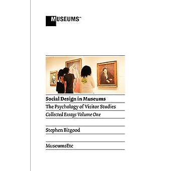 Social Design in Museums The Psychology of Visitor Studies Volume One by Bitgood & Stephen