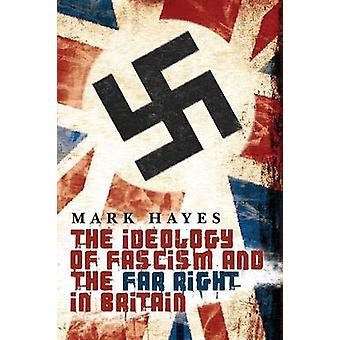 The Ideology of Fascism and the Far Right in Britain by Hayes & Mark