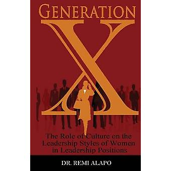 Generation X The Role of Culture on the Leadership Styles of Women in Leadership Positions by Alapo & Dr. Remi