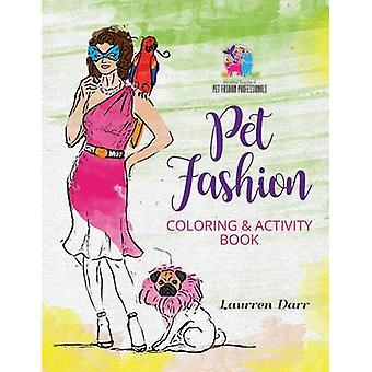 Pet Fashion Coloring  Activity Book by Darr & Laurren