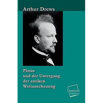 Plotin Und Der Untergang Der Antiken Weltanschauung by Drews & Arthur