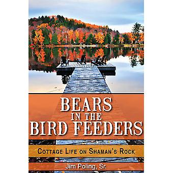Bears in the Bird Feeders Cottage Life on Shamans Rock by Poling & Sr. & Jim