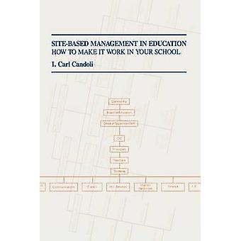 SiteBased Management in Education How to Make It Work in Your School by Candoli & I. Carl
