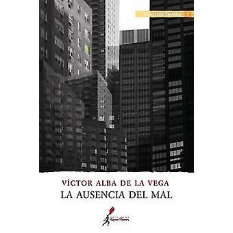 La Ausencia del Mal by Alba De La Vega & Victor