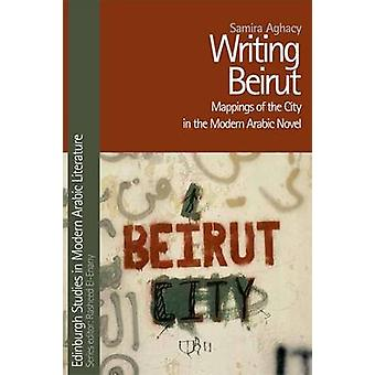 Writing Beirut - Mappings of the City in the Modern Arabic Novel by Sa