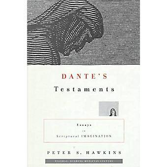 Dante's Testaments - Essays in Scriptural Imagination by Peter S. Hawk