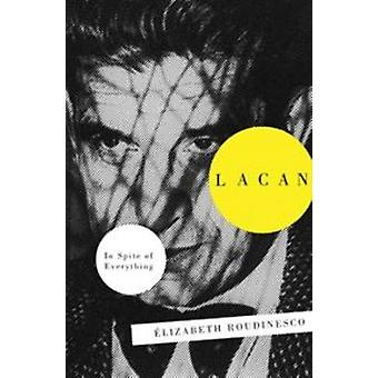 Lacan - In Spite of Everything by Elisabeth Roudinesco - Gregory Ellio