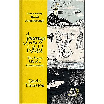 Journeys in the Wild - The Secret Life of a Cameraman by Gavin Thursto