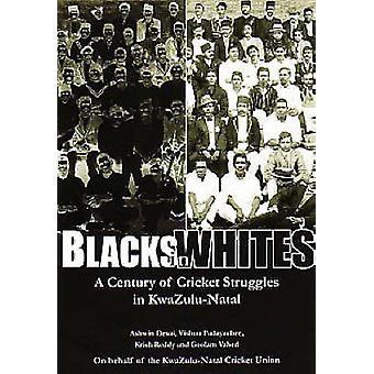 Blacks in Whites - A Century of Cricket Struggles in KwaZulu-Natal par