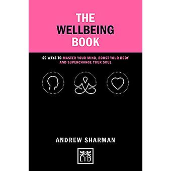 The Wellbeing Book - 50 ways to focus your mind - boost your body and