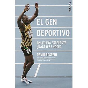 El Gen Deportivo - Un Atleta Excelente Nace O Se Hace? by David Epstei