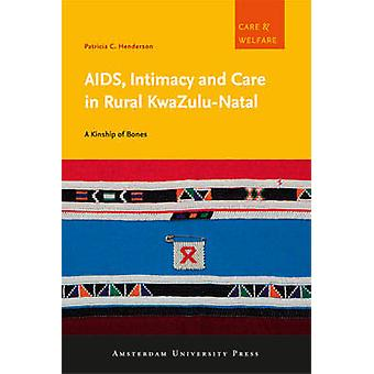 Aids - Intimacy and Care in Rural KwaZulu-Natal - A Kinship of Bones b