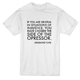If You Are Neutral In Situations of Injustice Desmond Tutu Zitat Men's T-shirt