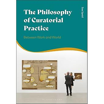 The Philosophy of Curatorial Practice by Spaid & Sue Independent Scholar