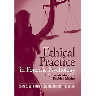 Ethical Practice In Forensic Psychology A Systematic Model For Decision Making by Bush & Shane S.Connell & Mary A.Denney & Robert L.