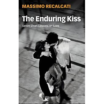 The Enduring Kiss  Seven Short Lessons on Love by Massimo Recalcati & Translated by Alice Kilgarriff