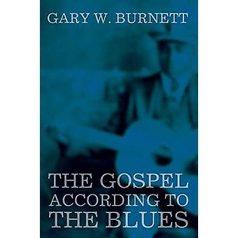 The Gospel According to the Blues by Gary W Burnett - 9781620327258 B