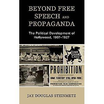 Beyond Free Speech and Propaganda The Political Development of Hollywood 19071927 Politics Literature  Film