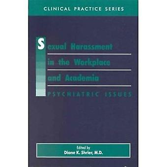 Sexual Harassment in the Workplace and Academia by Edited by Diane K Shrier